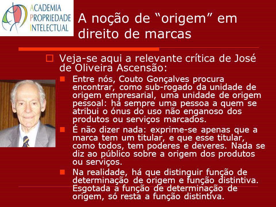 A noção de origem em direito de marcas Veja-se aqui a relevante crítica de José de Oliveira Ascensão: Entre nós, Couto Gonçalves procura encontrar, co