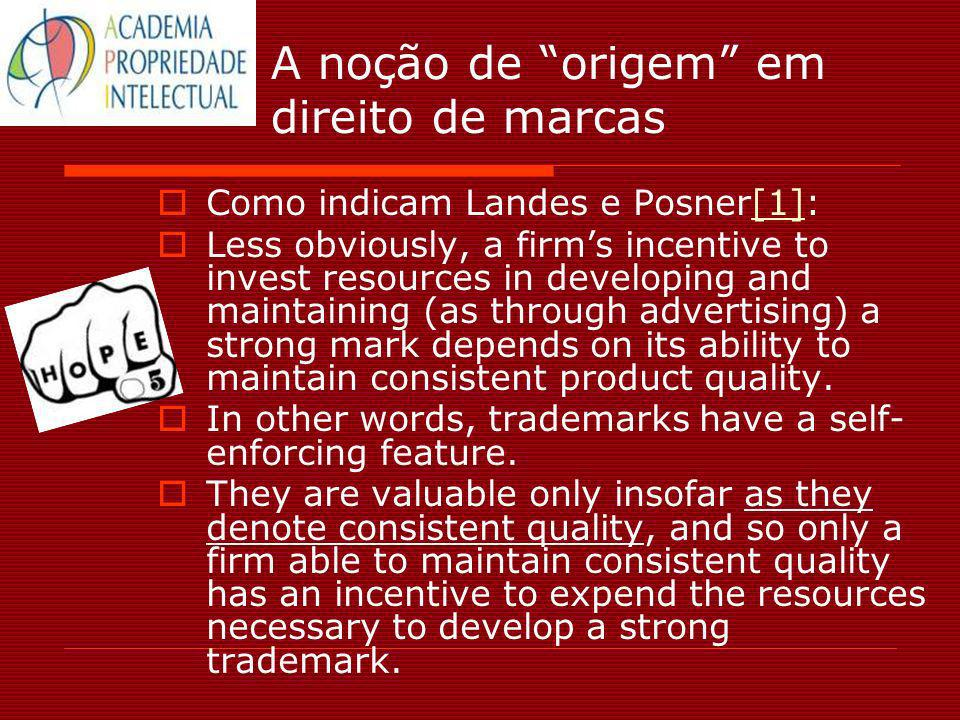 A noção de origem em direito de marcas Como indicam Landes e Posner[1]:[1] Less obviously, a firms incentive to invest resources in developing and mai