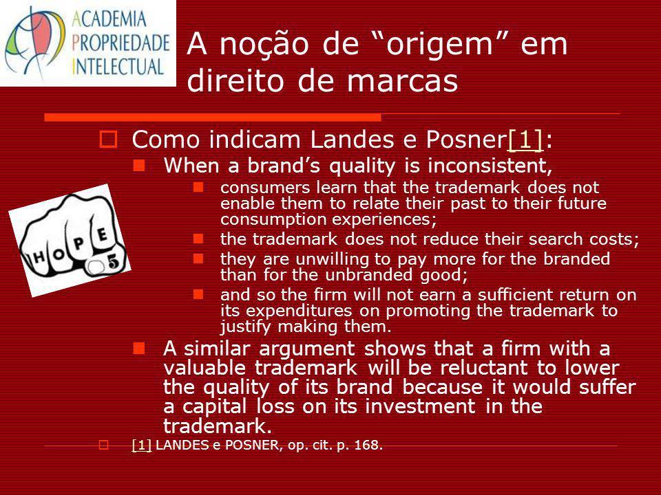 A noção de origem em direito de marcas Como indicam Landes e Posner[1]:[1] When a brands quality is inconsistent, consumers learn that the trademark d