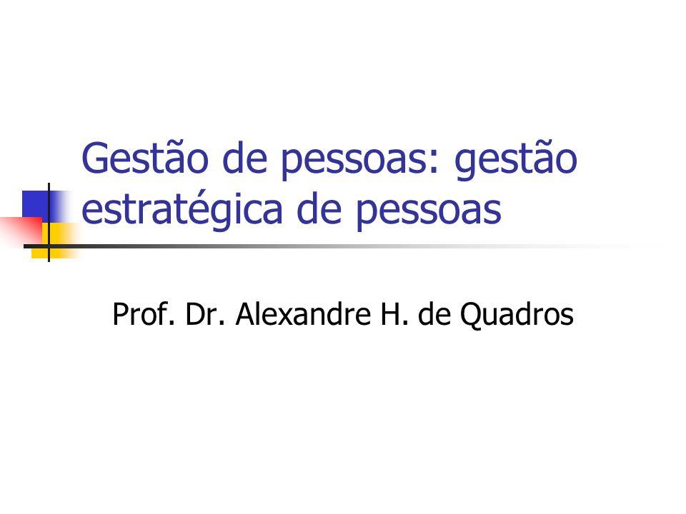 Gestão de pessoas: gestão estratégica de pessoas Prof. Dr. Alexandre H. de Quadros