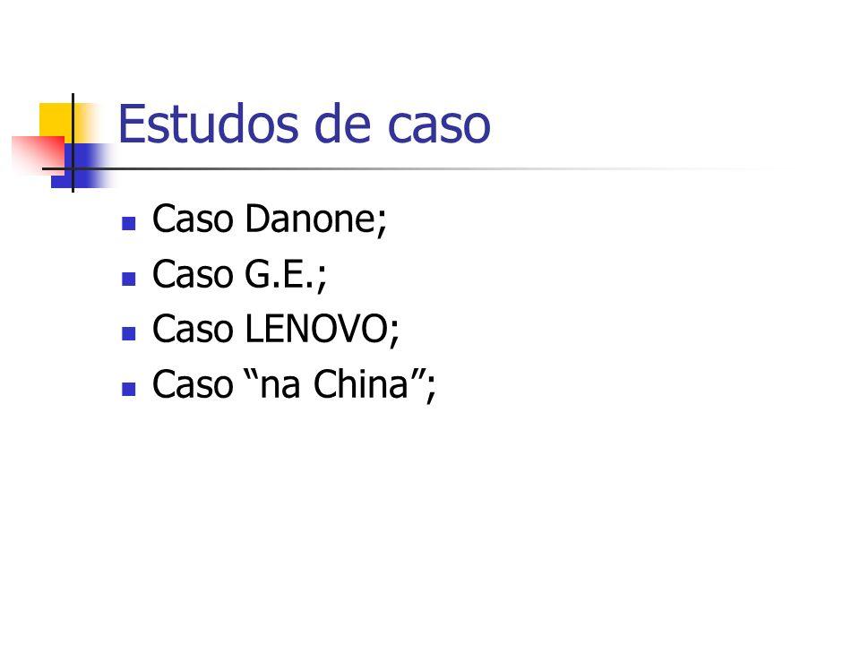 Estudos de caso Caso Danone; Caso G.E.; Caso LENOVO; Caso na China;