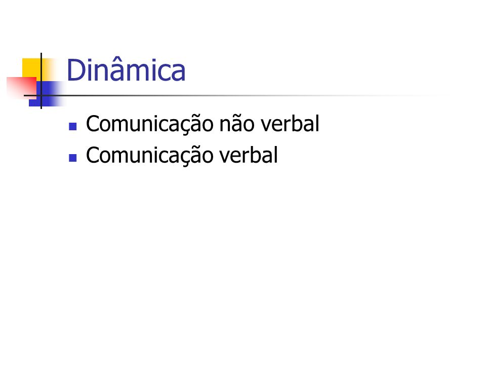 Dinâmica Comunicação não verbal Comunicação verbal