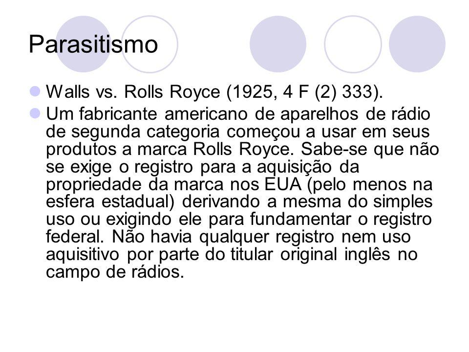 Parasitismo Walls vs. Rolls Royce (1925, 4 F (2) 333). Um fabricante americano de aparelhos de rádio de segunda categoria começou a usar em seus produ