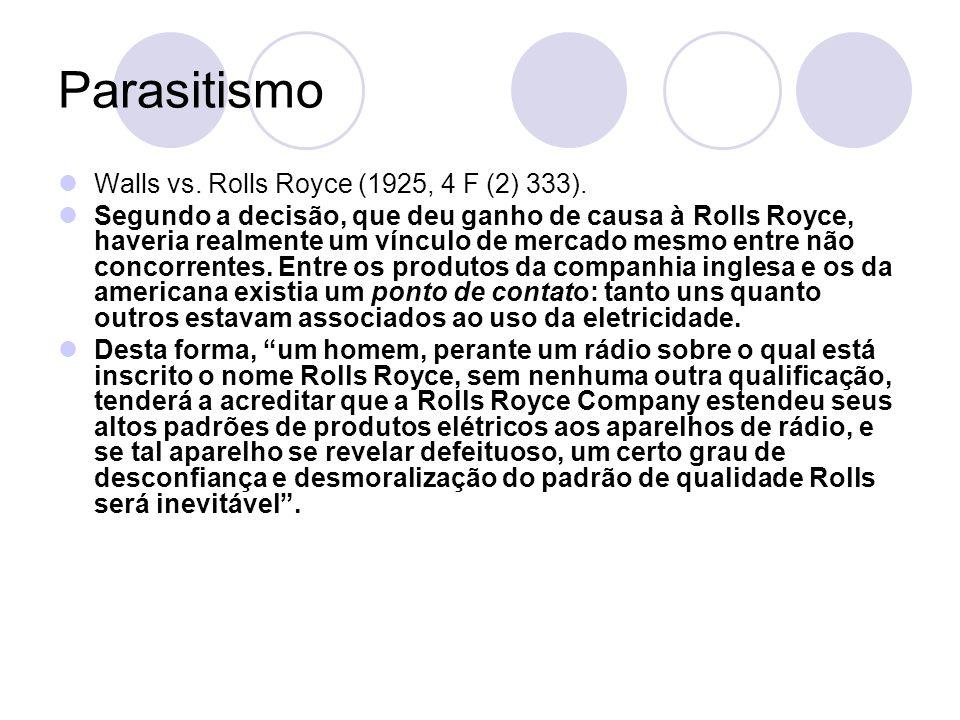 Parasitismo Walls vs. Rolls Royce (1925, 4 F (2) 333). Segundo a decisão, que deu ganho de causa à Rolls Royce, haveria realmente um vínculo de mercad