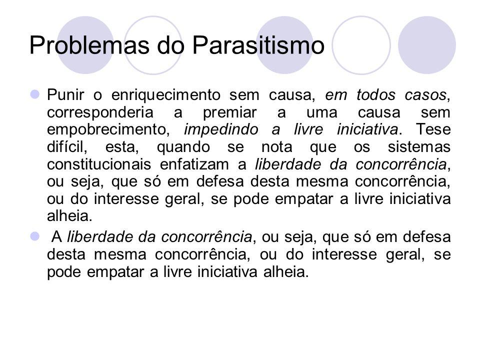 Problemas do Parasitismo Punir o enriquecimento sem causa, em todos casos, corresponderia a premiar a uma causa sem empobrecimento, impedindo a livre