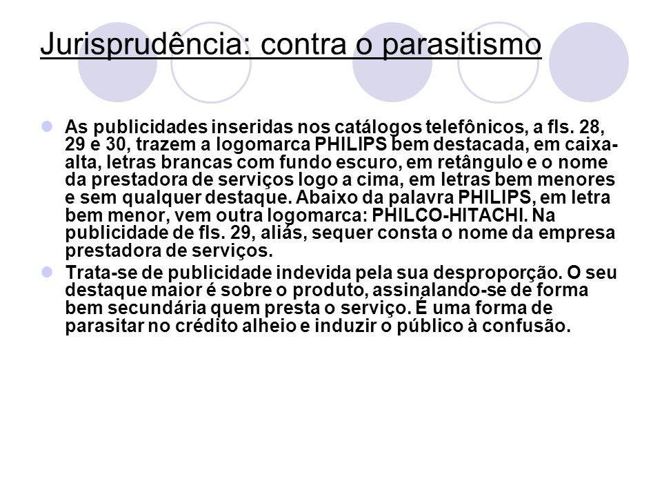Jurisprudência: contra o parasitismo As publicidades inseridas nos catálogos telefônicos, a fls. 28, 29 e 30, trazem a logomarca PHILIPS bem destacada