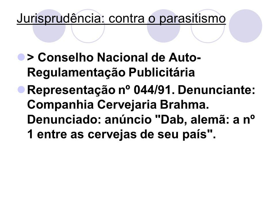 Jurisprudência: contra o parasitismo > Conselho Nacional de Auto- Regulamentação Publicitária Representação nº 044/91. Denunciante: Companhia Cervejar