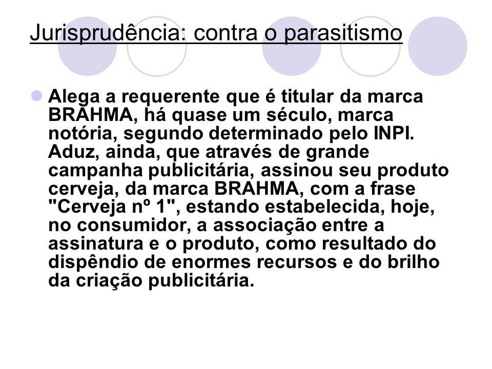 Jurisprudência: contra o parasitismo Alega a requerente que é titular da marca BRAHMA, há quase um século, marca notória, segundo determinado pelo INP