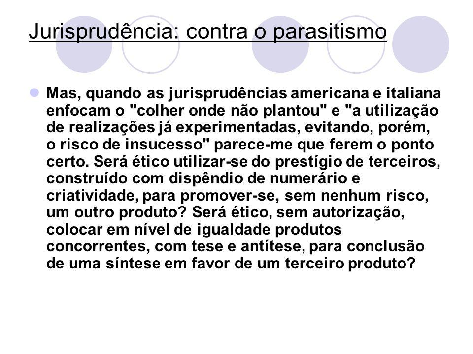 Jurisprudência: contra o parasitismo Mas, quando as jurisprudências americana e italiana enfocam o
