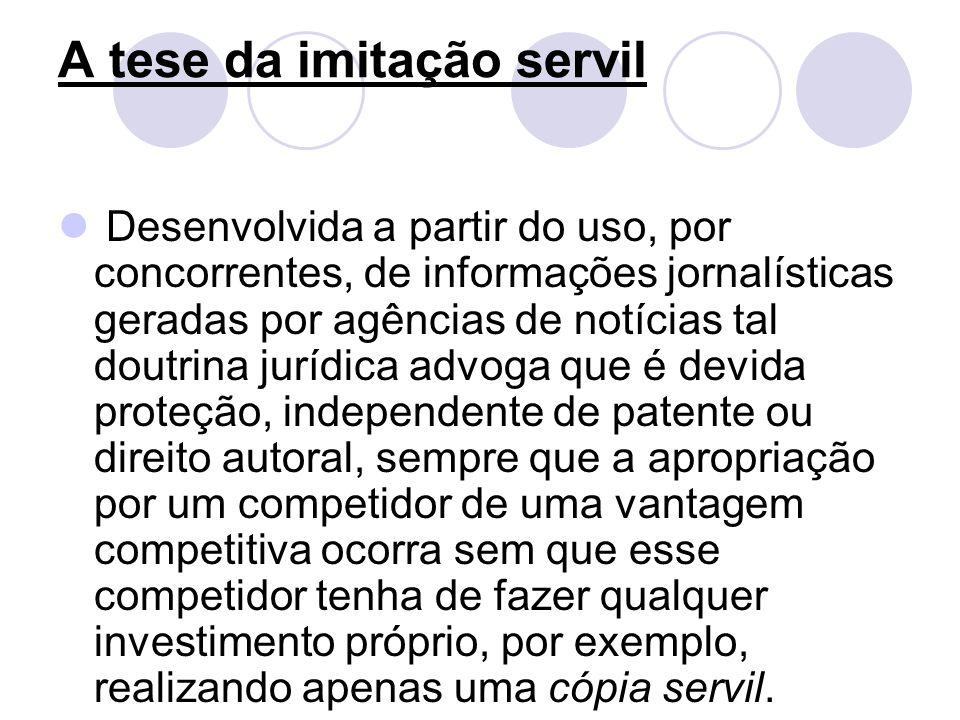 A tese da imitação servil Desenvolvida a partir do uso, por concorrentes, de informações jornalísticas geradas por agências de notícias tal doutrina j