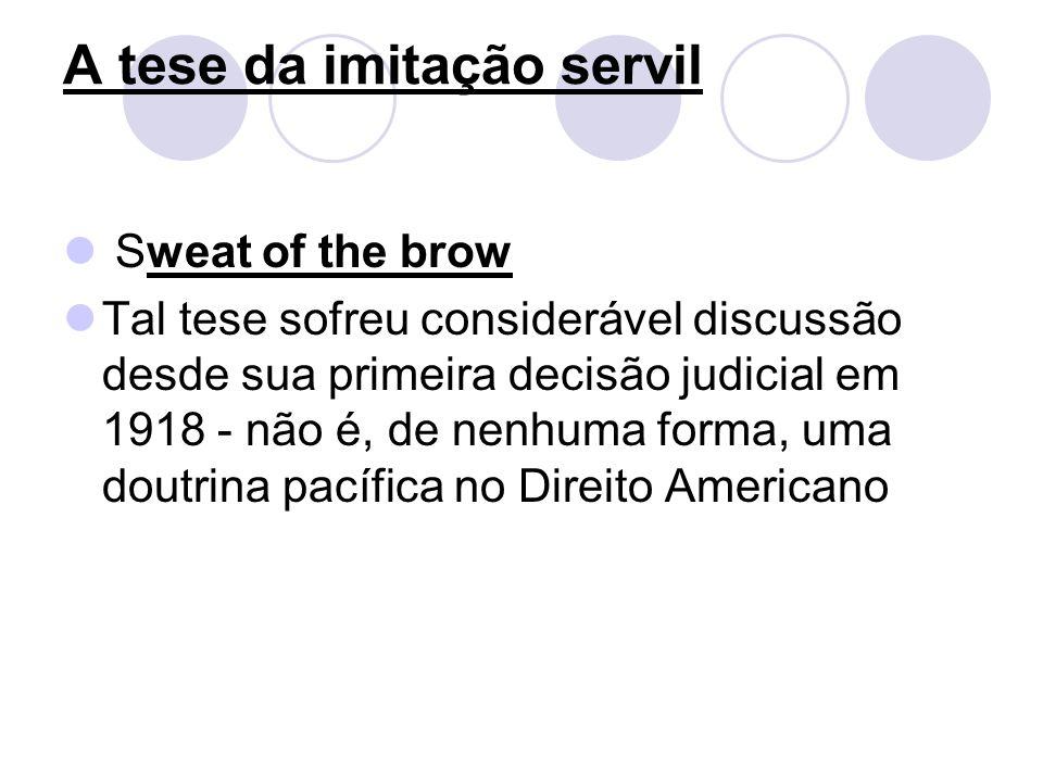 A tese da imitação servil Sweat of the brow Tal tese sofreu considerável discussão desde sua primeira decisão judicial em 1918 - não é, de nenhuma for