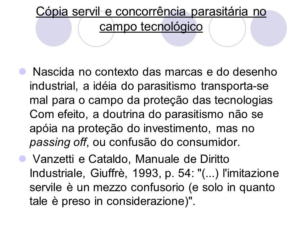 Cópia servil e concorrência parasitária no campo tecnológico Nascida no contexto das marcas e do desenho industrial, a idéia do parasitismo transporta