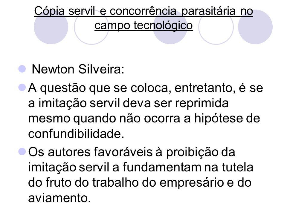 Cópia servil e concorrência parasitária no campo tecnológico Newton Silveira: A questão que se coloca, entretanto, é se a imitação servil deva ser rep