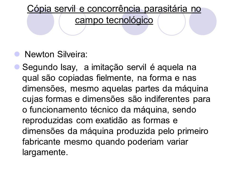 Cópia servil e concorrência parasitária no campo tecnológico Newton Silveira: Segundo Isay, a imitação servil é aquela na qual são copiadas fielmente,