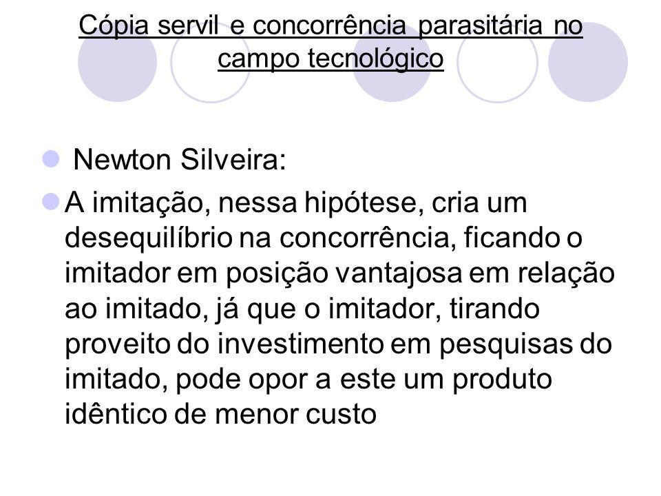 Cópia servil e concorrência parasitária no campo tecnológico Newton Silveira: A imitação, nessa hipótese, cria um desequilíbrio na concorrência, fican