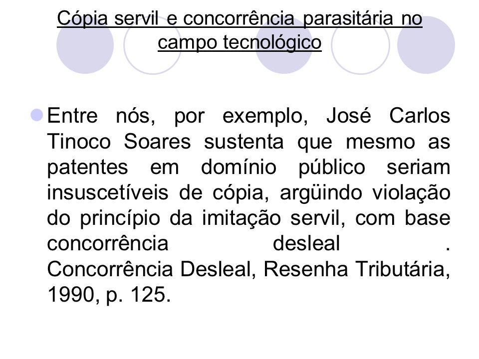 Cópia servil e concorrência parasitária no campo tecnológico Entre nós, por exemplo, José Carlos Tinoco Soares sustenta que mesmo as patentes em domín