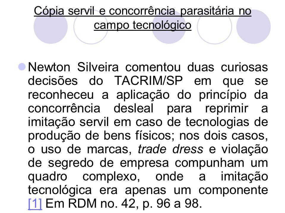 Cópia servil e concorrência parasitária no campo tecnológico Newton Silveira comentou duas curiosas decisões do TACRIM/SP em que se reconheceu a aplic