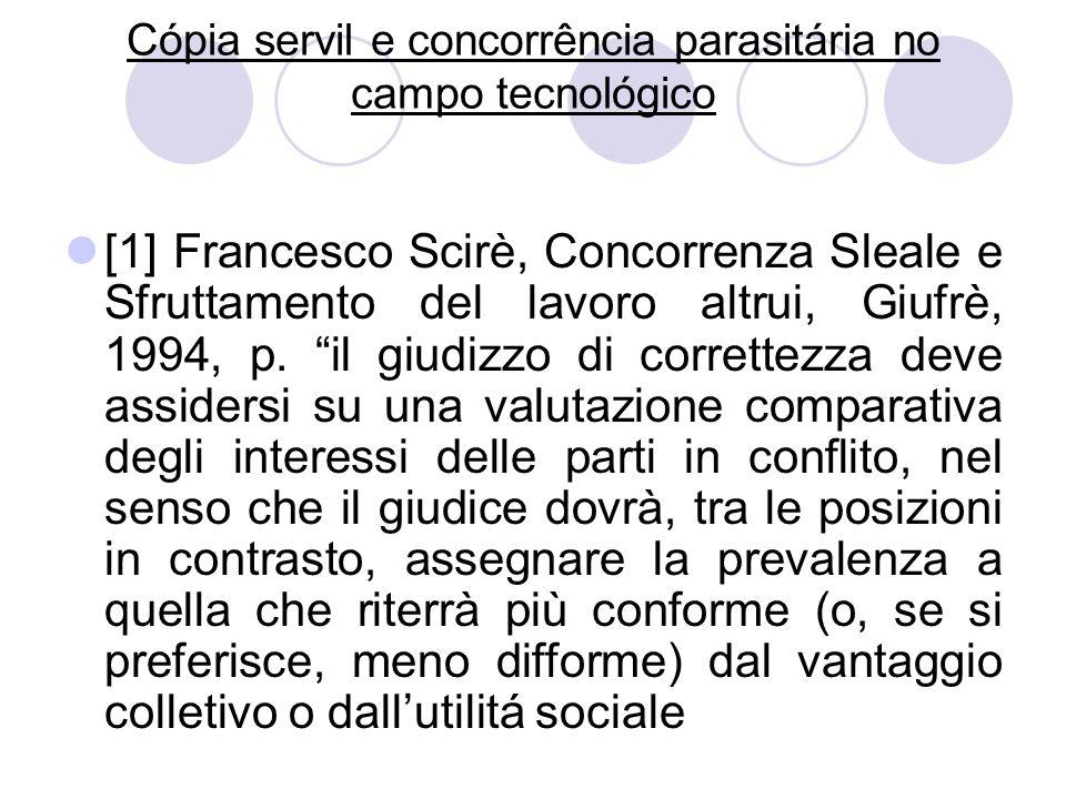 Cópia servil e concorrência parasitária no campo tecnológico [1] Francesco Scirè, Concorrenza Sleale e Sfruttamento del lavoro altrui, Giufrè, 1994, p