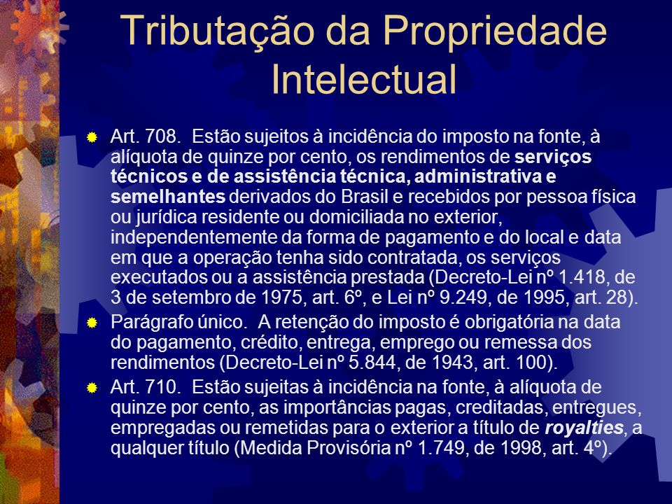 Tributação da Propriedade Intelectual ATO DECLARATORIO (NORMATIVO) N.º 05, DE 01 DE MARCO DE 1996 (DOU DE 15.03.96) Dispõe sobre a aliquota aplicavel