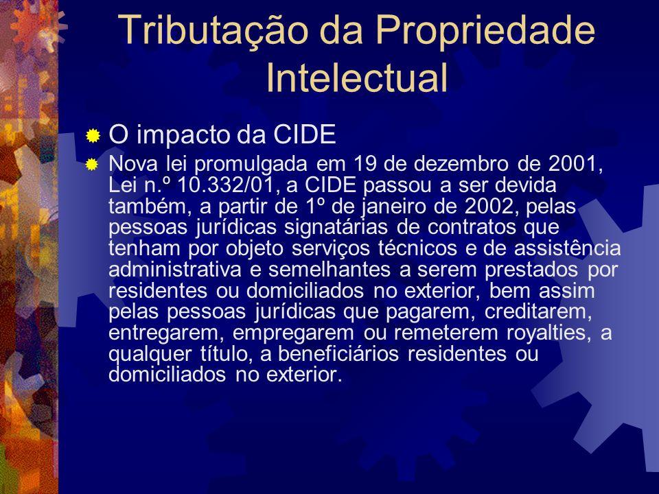 Tributação da Propriedade Intelectual O impacto da CIDE Além da Lei n.º 10.168/00 e do Decreto n.º 3949/01 supra citados, a CIDE também está regulamen