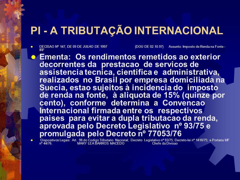 PI - A TRIBUTAÇÃO INTERNACIONAL SOLUÇÃO DE CONSULTA Nº 97, DE 30 DE MARÇO DE 2001 Tais remessas, se efetuadas a seus efetivos beneficiários residentes