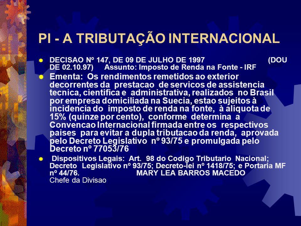 PI - A TRIBUTAÇÃO INTERNACIONAL DECISAO Nº 147, DE 09 DE JULHO DE 1997 (DOU DE 02.10.97) Assunto: Imposto de Renda na Fonte - IRF Ementa: Os rendiment
