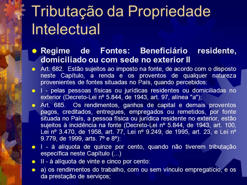 Tributação da Propriedade Intelectual Regime de Fontes: Beneficiário residente, domiciliado ou com sede no exterior A lei prescreve uma retenção na fo