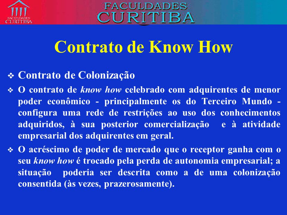 Contrato de Know How Contrato de Colonização O contrato de know how celebrado com adquirentes de menor poder econômico - principalmente os do Terceiro