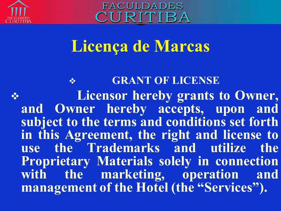 Licença de Marcas GRANT OF LICENSE Licensor hereby grants to Owner, and Owner hereby accepts, upon and subject to the terms and conditions set forth i