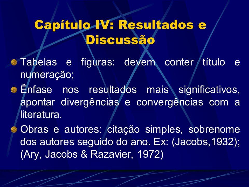 Capítulo IV: Resultados e Discussão Tabelas e figuras: devem conter título e numeração; Ênfase nos resultados mais significativos, apontar divergência