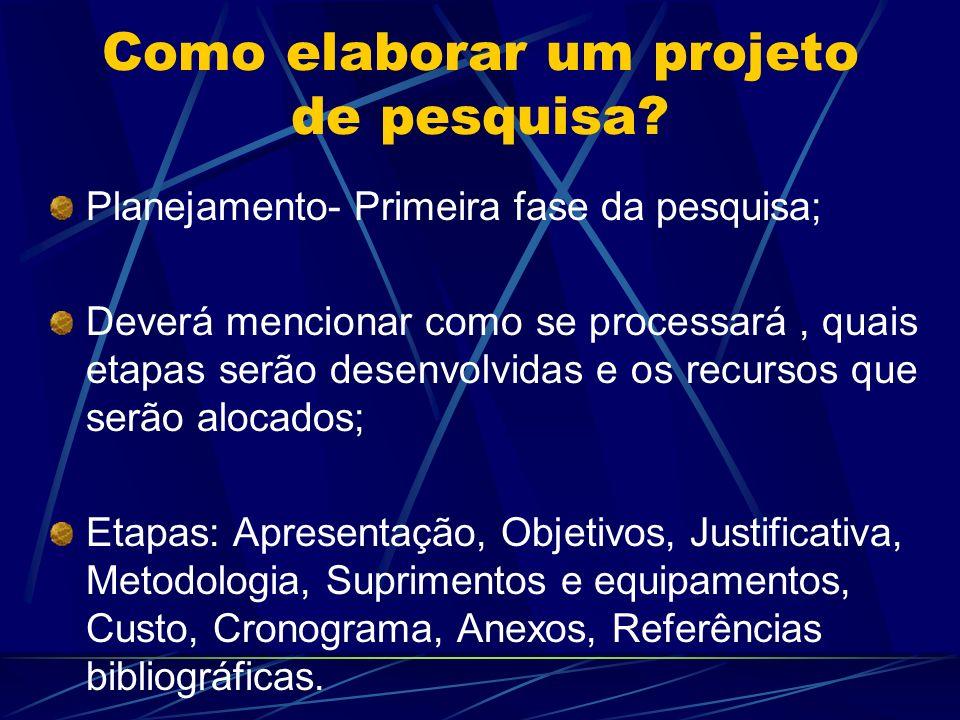 Como elaborar um projeto de pesquisa? Planejamento- Primeira fase da pesquisa; Deverá mencionar como se processará, quais etapas serão desenvolvidas e
