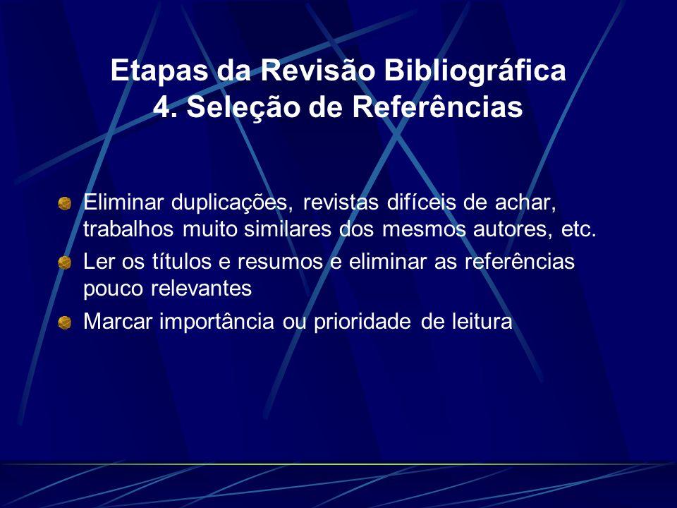 Etapas da Revisão Bibliográfica 4. Seleção de Referências Eliminar duplicações, revistas difíceis de achar, trabalhos muito similares dos mesmos autor