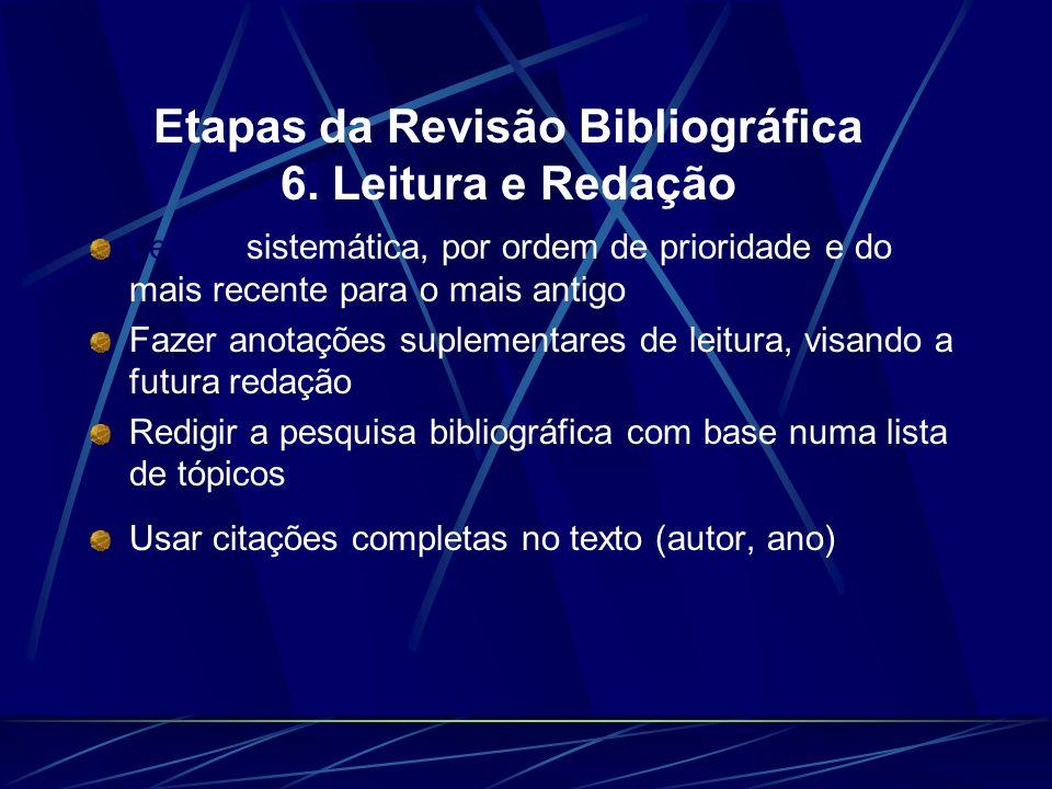 Etapas da Revisão Bibliográfica 6. Leitura e Redação Leitura sistemática, por ordem de prioridade e do mais recente para o mais antigo Fazer anotações
