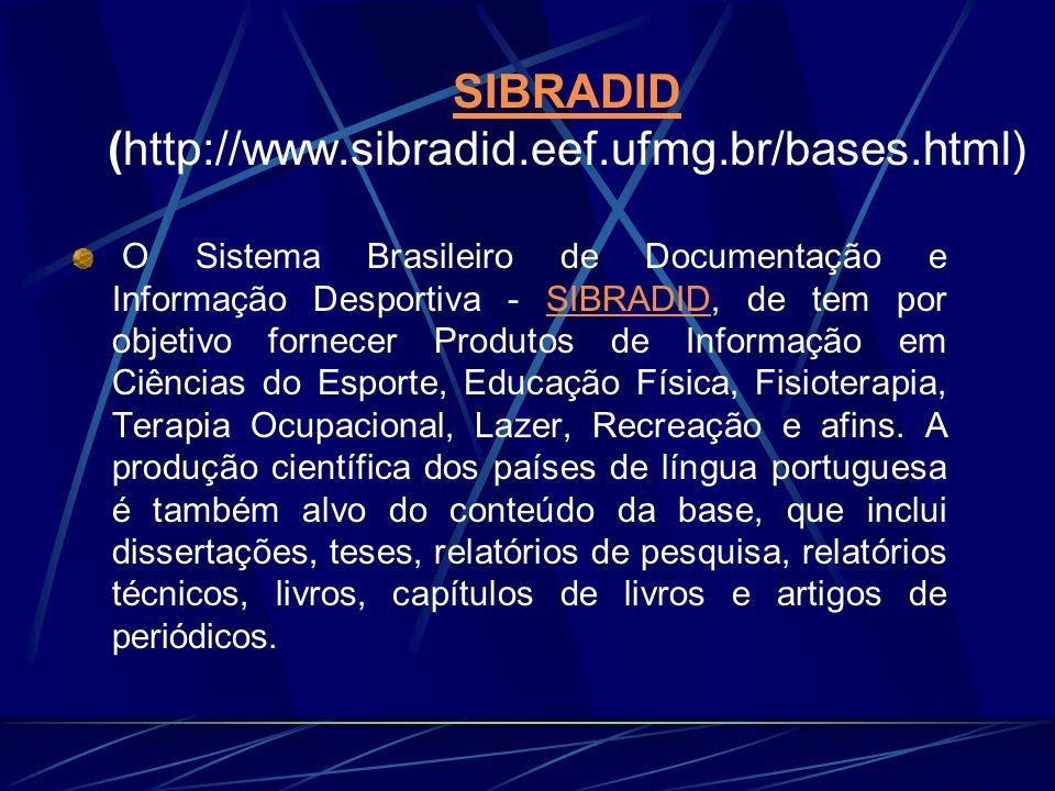 SIBRADID SIBRADID (http://www.sibradid.eef.ufmg.br/bases.html) O Sistema Brasileiro de Documentação e Informação Desportiva - SIBRADID, de tem por obj