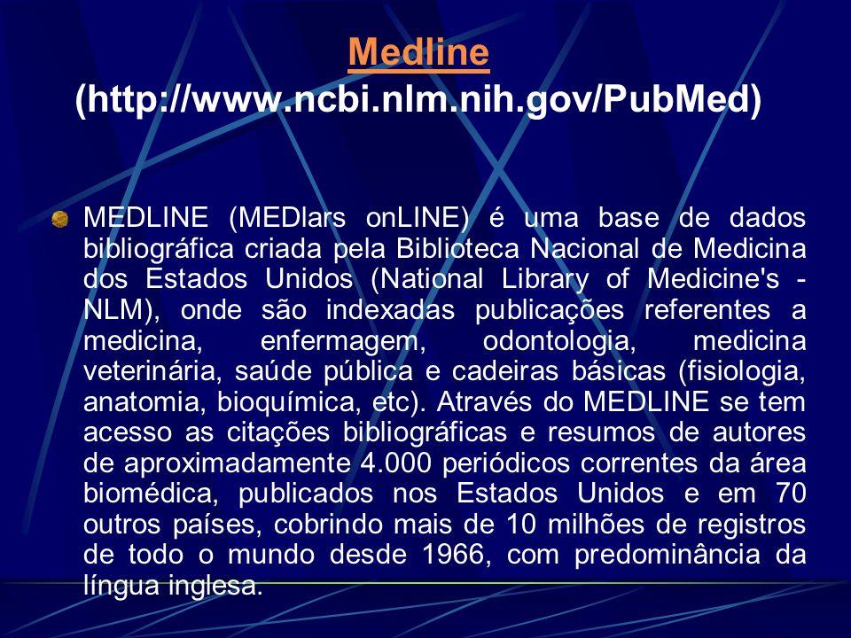 Medline Medline (http://www.ncbi.nlm.nih.gov/PubMed) MEDLINE (MEDlars onLINE) é uma base de dados bibliográfica criada pela Biblioteca Nacional de Med