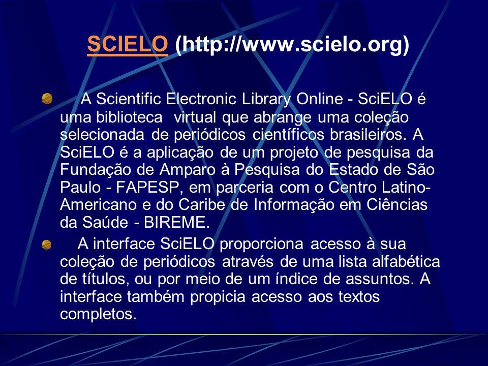 SCIELO SCIELO (http://www.scielo.org) A Scientific Electronic Library Online - SciELO é uma biblioteca virtual que abrange uma coleção selecionada de