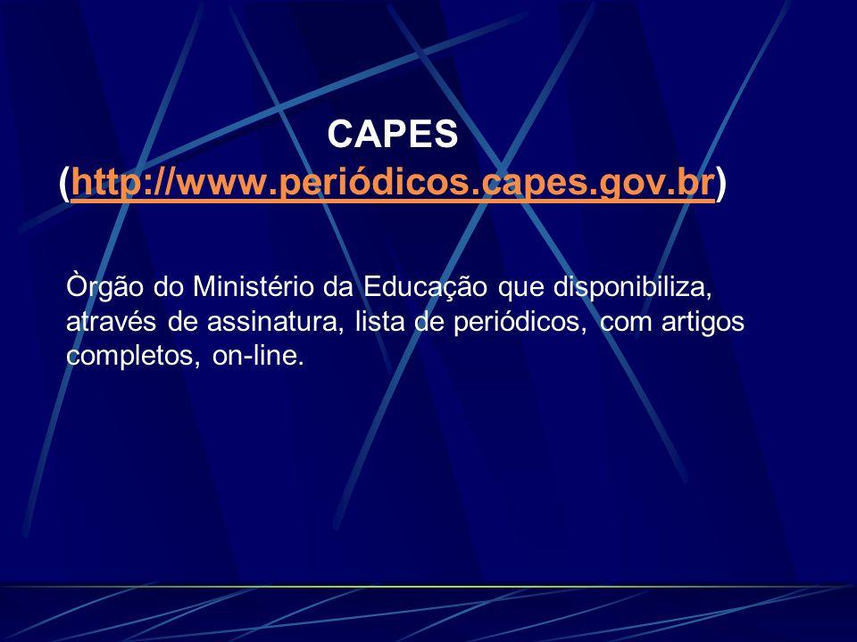 CAPES (http://www.periódicos.capes.gov.br)http://www.periódicos.capes.gov.br Òrgão do Ministério da Educação que disponibiliza, através de assinatura,
