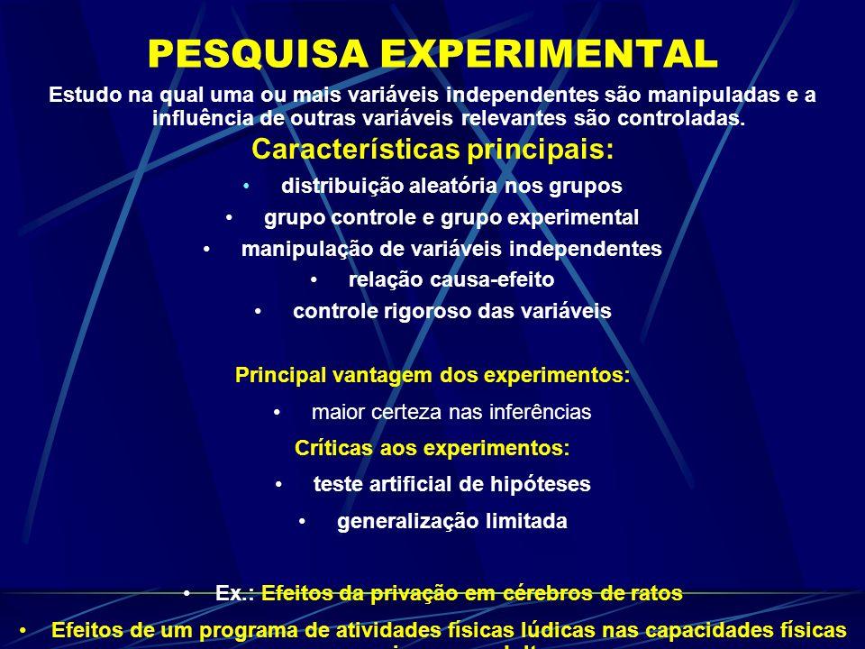 PESQUISA EXPERIMENTAL Estudo na qual uma ou mais variáveis independentes são manipuladas e a influência de outras variáveis relevantes são controladas