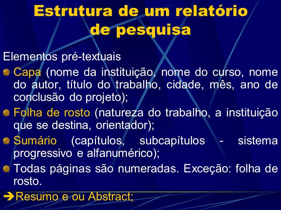 Estrutura de um relatório de pesquisa Elementos pré-textuais Capa (nome da instituição, nome do curso, nome do autor, título do trabalho, cidade, mês,