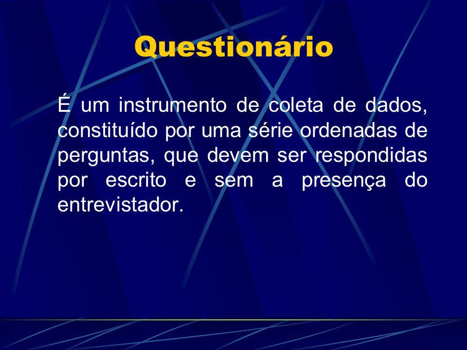 É um instrumento de coleta de dados, constituído por uma série ordenadas de perguntas, que devem ser respondidas por escrito e sem a presença do entre