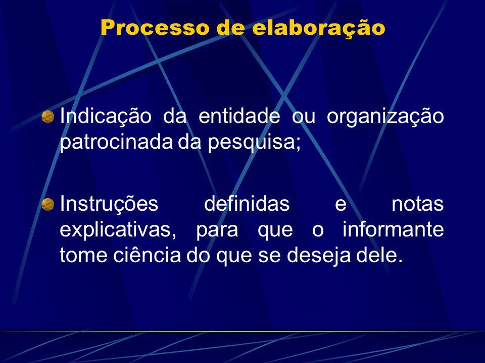 Processo de elaboração Indicação da entidade ou organização patrocinada da pesquisa; Instruções definidas e notas explicativas, para que o informante