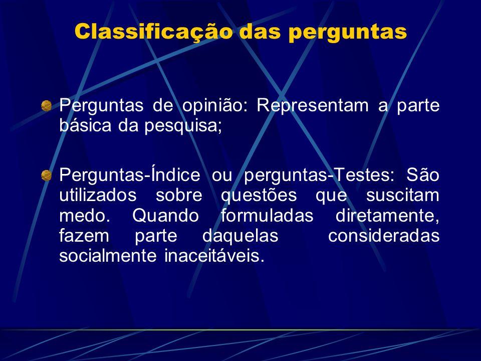 Classificação das perguntas Perguntas de opinião: Representam a parte básica da pesquisa; Perguntas-Índice ou perguntas-Testes: São utilizados sobre q