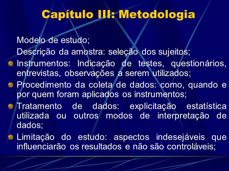 Modelo de estudo; Descrição da amostra: seleção dos sujeitos; Instrumentos: Indicação de testes, questionários, entrevistas, observações a serem utili