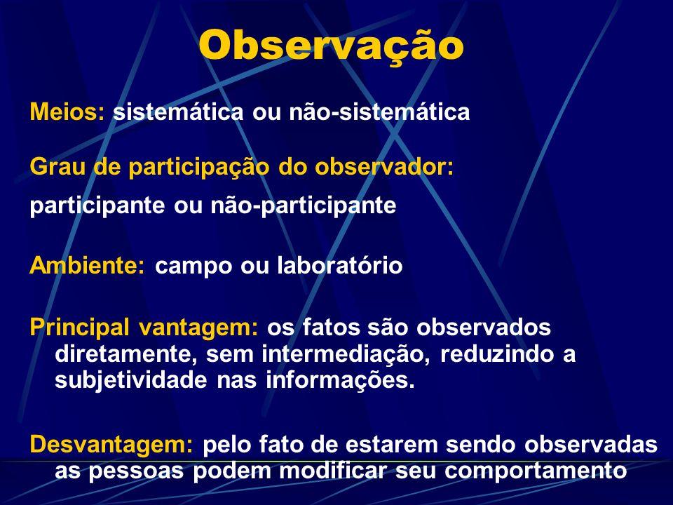 Observação Meios: sistemática ou não-sistemática Grau de participação do observador: participante ou não-participante Ambiente: campo ou laboratório P