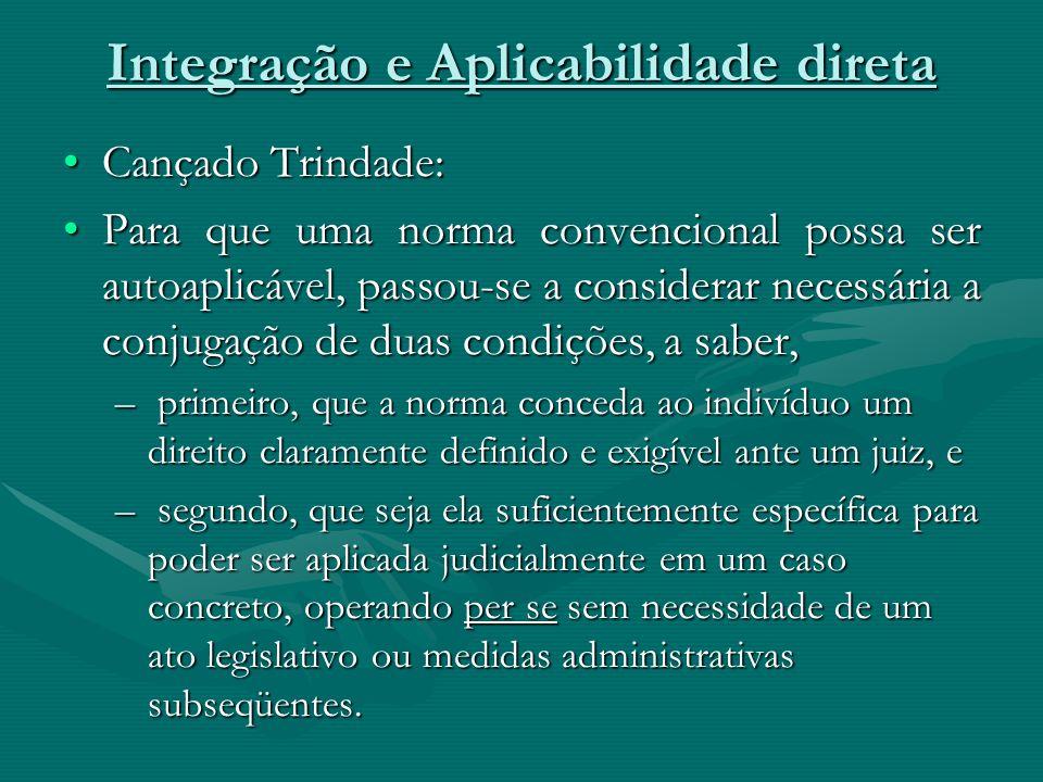 Integração e Aplicabilidade direta Cançado Trindade:Cançado Trindade: Para que uma norma convencional possa ser autoaplicável, passou-se a considerar