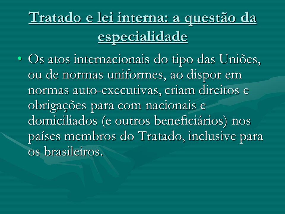 Tratado e lei interna: a questão da especialidade Os atos internacionais do tipo das Uniões, ou de normas uniformes, ao dispor em normas auto-executiv
