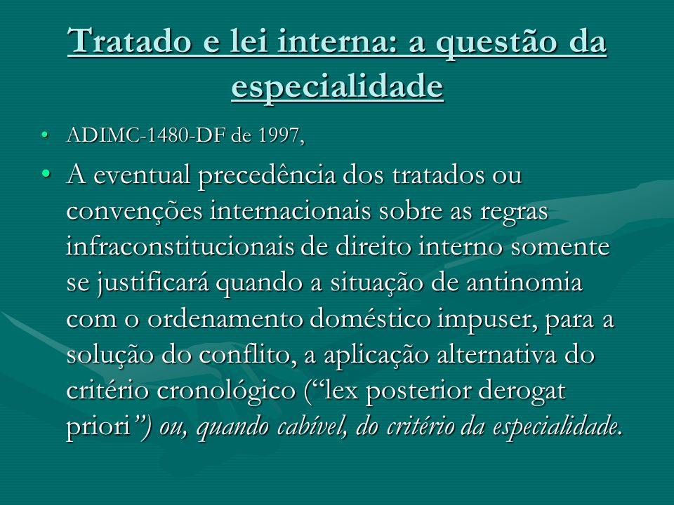 Tratado e lei interna: a questão da especialidade ADIMC-1480-DF de 1997,ADIMC-1480-DF de 1997, A eventual precedência dos tratados ou convenções inter
