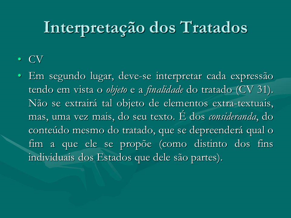 Interpretação dos Tratados CVCV Em segundo lugar, deve-se interpretar cada expressão tendo em vista o objeto e a finalidade do tratado (CV 31). Não se