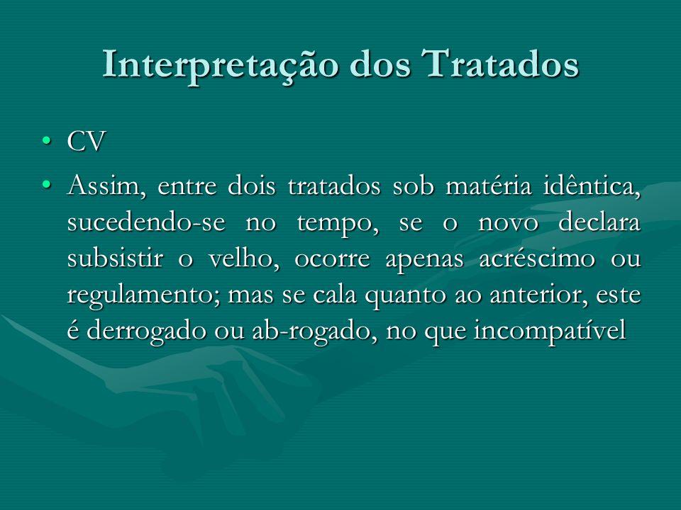 Interpretação dos Tratados CVCV Assim, entre dois tratados sob matéria idêntica, sucedendo-se no tempo, se o novo declara subsistir o velho, ocorre ap