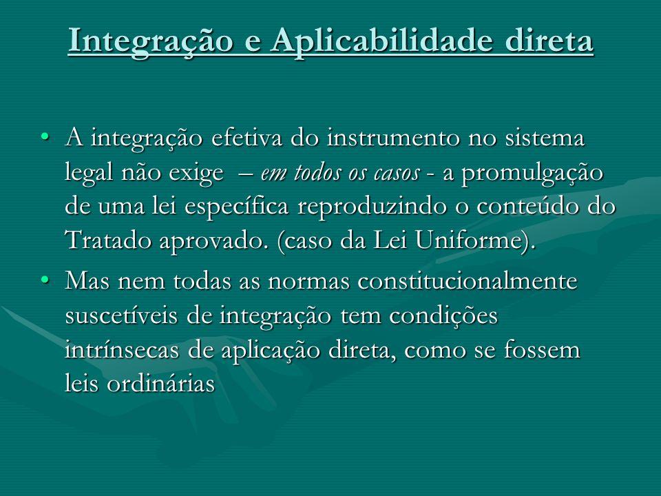 Integração e Aplicabilidade direta A integração efetiva do instrumento no sistema legal não exige – em todos os casos - a promulgação de uma lei espe